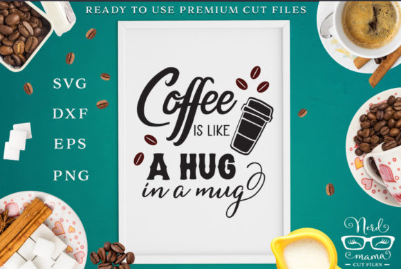 Download Free Coffee Is Like A Hug In A Mug Quote Graphic By Nerd Mama Cut for Cricut Explore, Silhouette and other cutting machines.