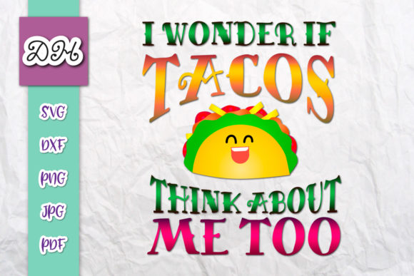 I Wonder If Tacos Think About Me Too Svg Graphic By Digitals By