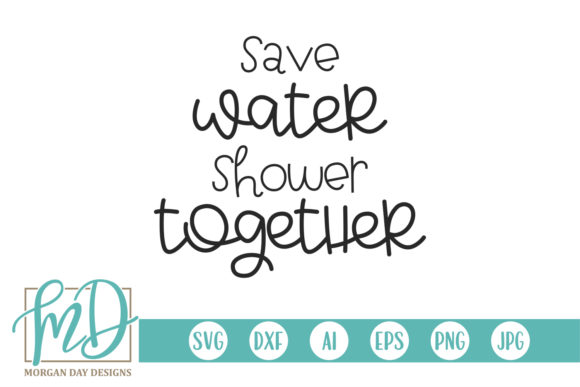 Download Free Save Water Shower Together Grafico Por Morgan Day Designs Creative Fabrica for Cricut Explore, Silhouette and other cutting machines.