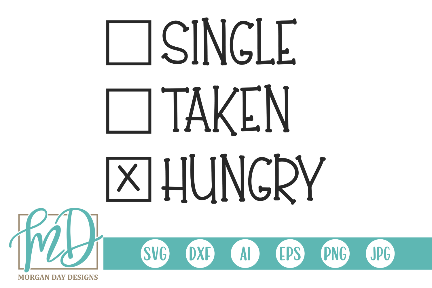 Download Free Single Taken Hungry Grafico Por Morgan Day Designs Creative for Cricut Explore, Silhouette and other cutting machines.