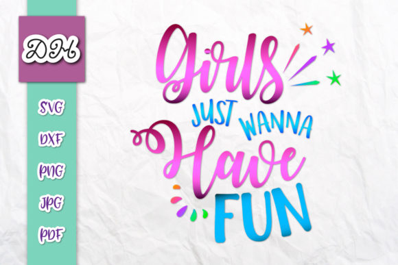 Download Free Girls Just Wanna Have Fun Print Cut Graphic By Digitals By for Cricut Explore, Silhouette and other cutting machines.