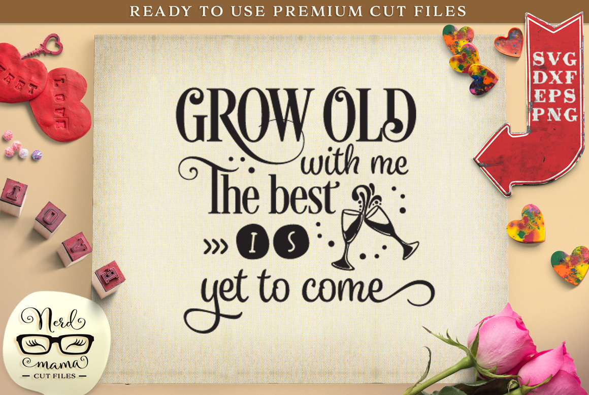Download Free Grow Old With Me Cut File Graphic By Nerd Mama Cut Files Creative Fabrica for Cricut Explore, Silhouette and other cutting machines.