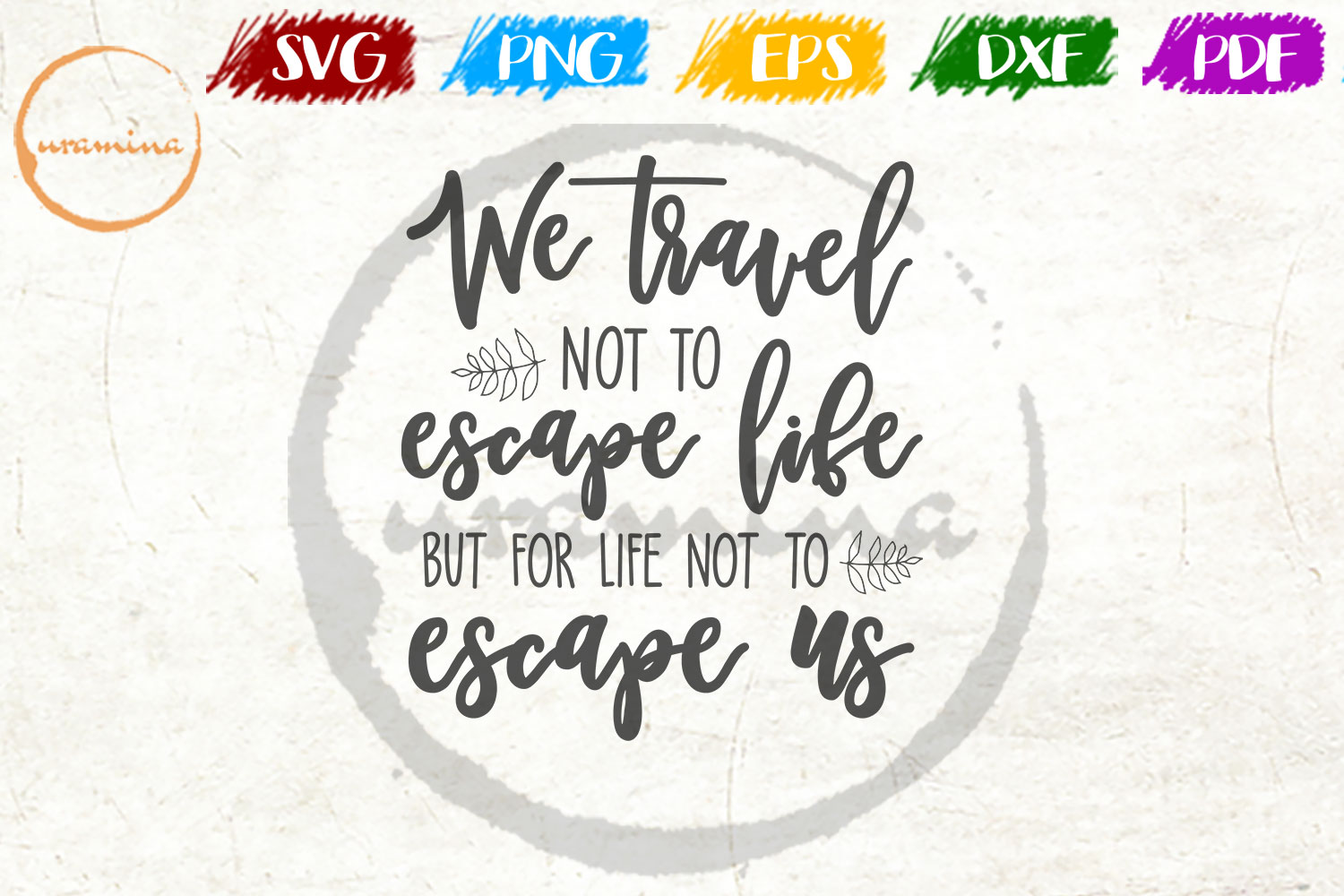 Download Free We Travel Not To Escape Life Graphic By Uramina Creative Fabrica for Cricut Explore, Silhouette and other cutting machines.