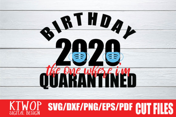 Download Free Birthday 2020 The One Where I M Quarantined Graphic By Ktwop for Cricut Explore, Silhouette and other cutting machines.