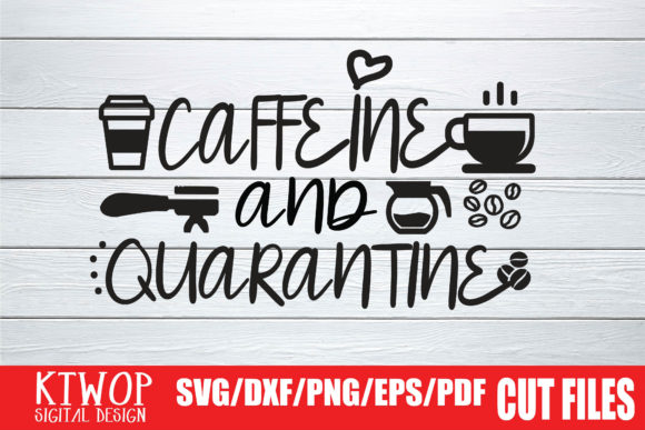 Download Free Caffeine And Quarantine 2020 Graphic By Ktwop Creative Fabrica for Cricut Explore, Silhouette and other cutting machines.