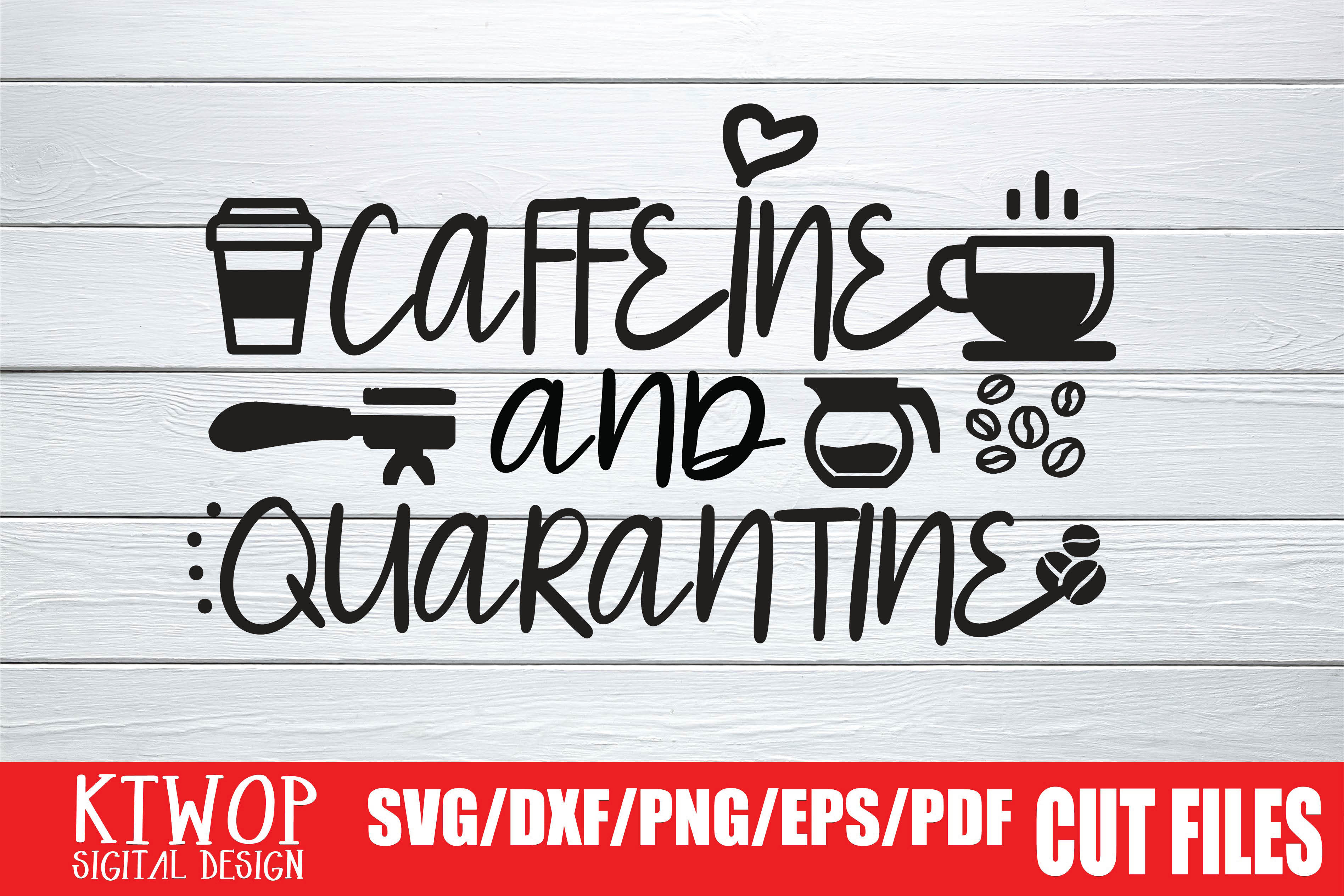 Download Free Caffeine And Quarantine 2020 Graphic By Ktwop Creative Fabrica SVG Cut Files