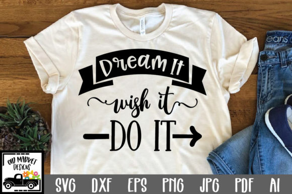 Download Free Dream It Wish It Do It Svg Cut File Graphic By Oldmarketdesigns for Cricut Explore, Silhouette and other cutting machines.