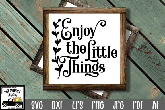 Download Free Enjoy The Little Things Graphic By Oldmarketdesigns Creative for Cricut Explore, Silhouette and other cutting machines.