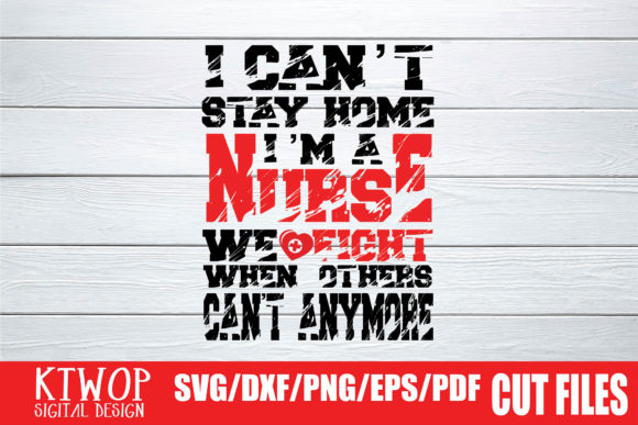I Can T Stay Home I M A Nurse 2020 Graphic By Ktwop Creative