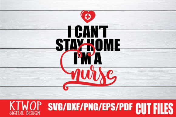 Download Free I Can T Stay Home I M A Nurse 2020 Graphic By Ktwop Creative for Cricut Explore, Silhouette and other cutting machines.
