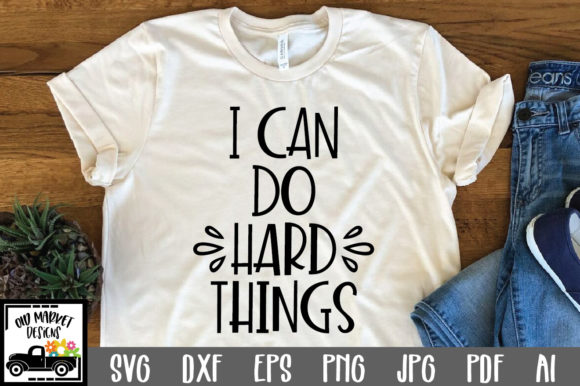 Download Free I Can Do Hard Things Graphic By Oldmarketdesigns Creative Fabrica for Cricut Explore, Silhouette and other cutting machines.