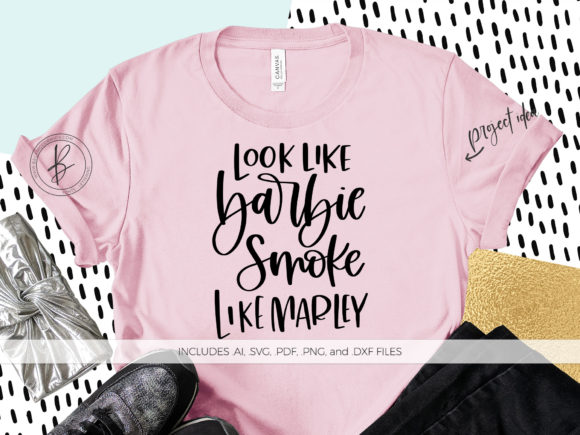 Download Free Look Like Barbie Smoke Like Marley Graphic By Beckmccormick for Cricut Explore, Silhouette and other cutting machines.