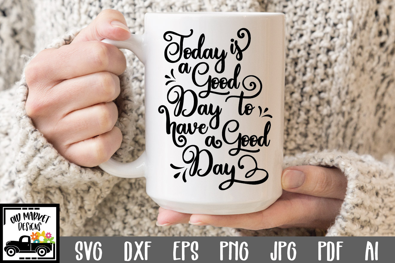 Download Free Today Is A Good Day Graphic By Oldmarketdesigns Creative Fabrica for Cricut Explore, Silhouette and other cutting machines.