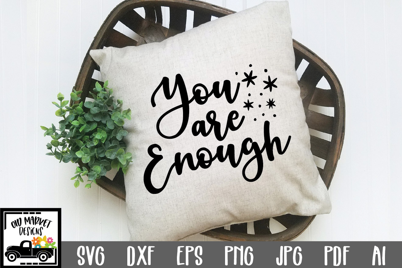 Download Free You Are Enough Graphic By Oldmarketdesigns Creative Fabrica for Cricut Explore, Silhouette and other cutting machines.