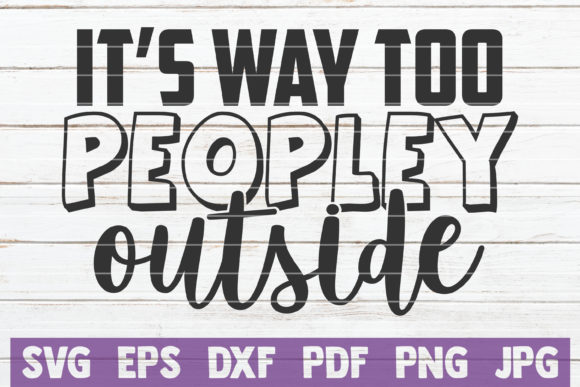It's Way Too Peopley Outside Graphic Crafts By MintyMarshmallows
