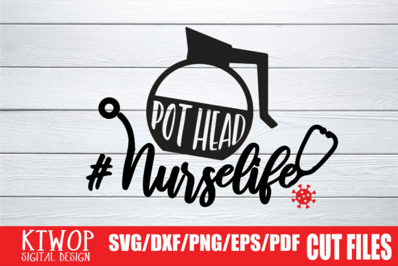 Download Free Nurselife Pothead Graphic By Ktwop Creative Fabrica for Cricut Explore, Silhouette and other cutting machines.