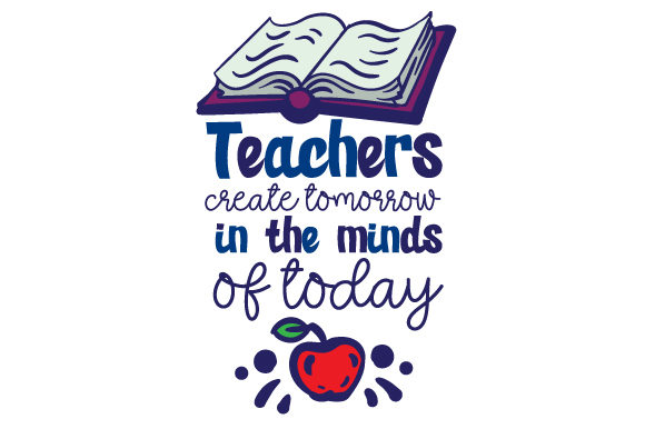 Teachers Create Tomorrow in the Minds of Today School & Teachers Craft Cut File By Creative Fabrica Crafts