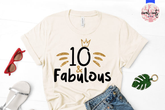Download Free 10 And Fabulous Graphic By Coralcutssvg Creative Fabrica for Cricut Explore, Silhouette and other cutting machines.