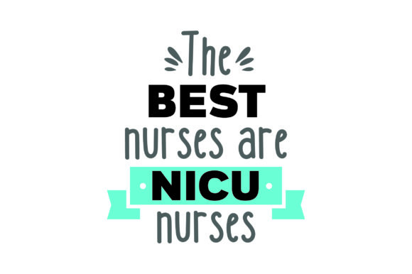 The Best Nurses Are NICU Nurses Medical Craft Cut File By Creative Fabrica Crafts