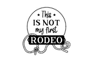 This is Not My First Rodeo Cowgirl Craft Cut File By Creative Fabrica Crafts