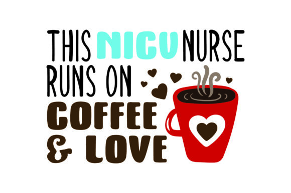 This NICU Nurse Runs on Coffee & Love Medical Craft Cut File By Creative Fabrica Crafts
