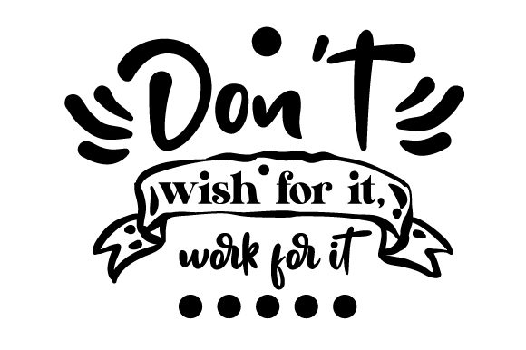 Download Free Don T Wish For It Work For It Svg Cut File By Creative Fabrica for Cricut Explore, Silhouette and other cutting machines.