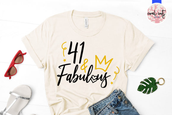 Download Free 41 And Fabulous Graphic By Coralcutssvg Creative Fabrica for Cricut Explore, Silhouette and other cutting machines.