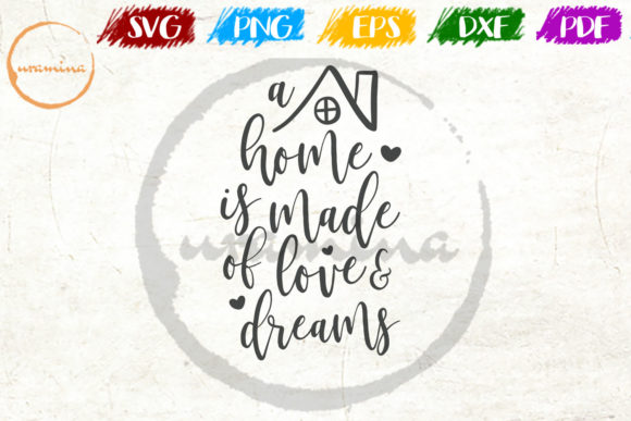 Download Free A Home Is Made Of Love And Dreams Graphic By Uramina Creative SVG Cut Files