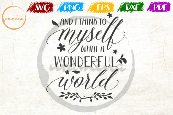 Download Free And I Think To Myself What A Wonderful Graphic By Uramina for Cricut Explore, Silhouette and other cutting machines.