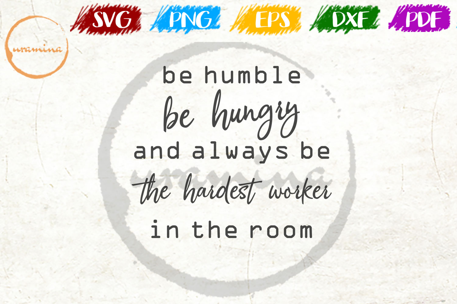 Download Free Be Humble Be Hungry And Always Grafico Por Uramina Creative for Cricut Explore, Silhouette and other cutting machines.