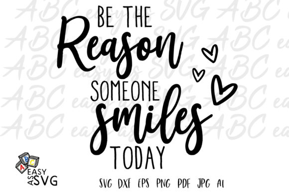 Download Free Be The Reason Someone Smiles Today Graphic By Abceasyassvg for Cricut Explore, Silhouette and other cutting machines.
