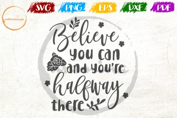 Download Free Believe You Can And You Re Halfway There Graphic By Uramina for Cricut Explore, Silhouette and other cutting machines.