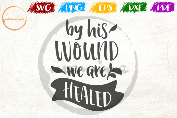 Download Free By His Wound We Are Healed Graphic By Uramina Creative Fabrica for Cricut Explore, Silhouette and other cutting machines.