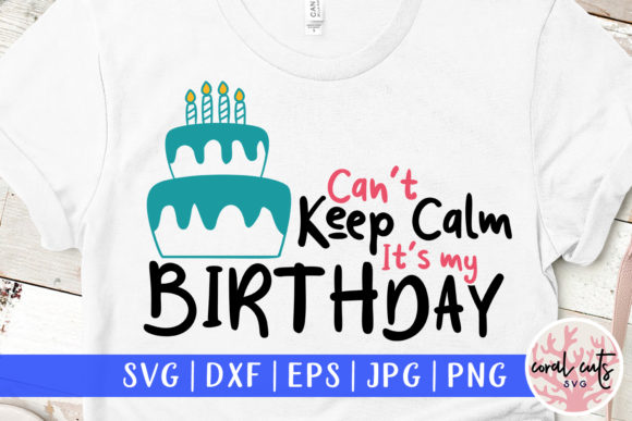 Download Free Can T Keep Calm Its My Birthday Grafico Por Coralcutssvg for Cricut Explore, Silhouette and other cutting machines.