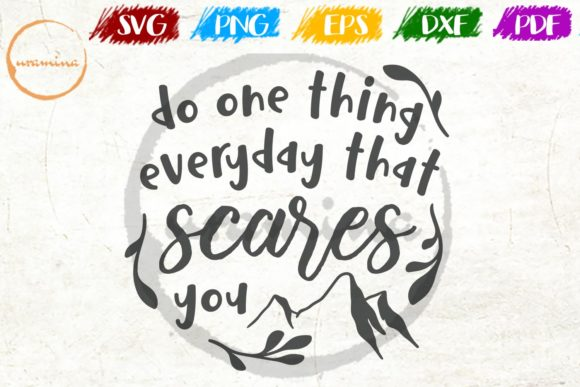 Download Free Do One Thing Everyday That Scares You Grafico Por Uramina for Cricut Explore, Silhouette and other cutting machines.