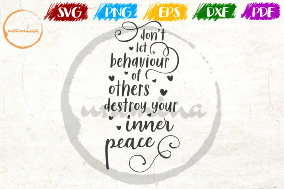 Download Free Don T Let Behaviour Of Others Destroy Graphic By Uramina for Cricut Explore, Silhouette and other cutting machines.