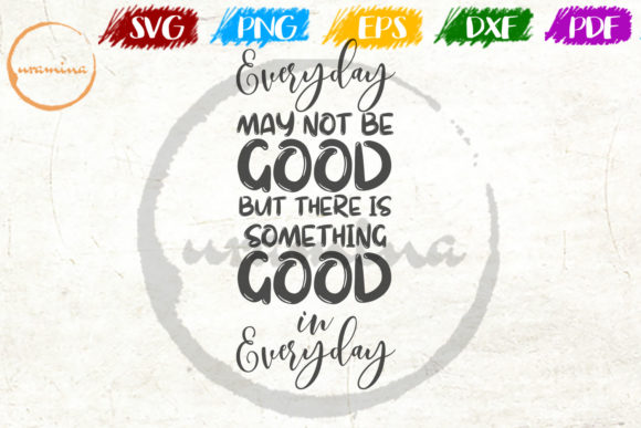 Download Free Everyday May Not Be Good But There Is Graphic By Uramina Creative Fabrica for Cricut Explore, Silhouette and other cutting machines.