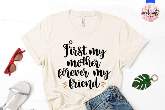 Download Free First My Mother Forever My Best Friend Graphic By Coralcutssvg for Cricut Explore, Silhouette and other cutting machines.