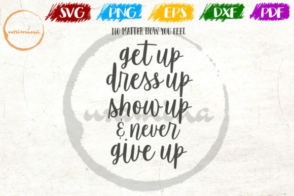 Download Free Get Up Dress Up Show Up And Never Give Graphic By Uramina SVG Cut Files