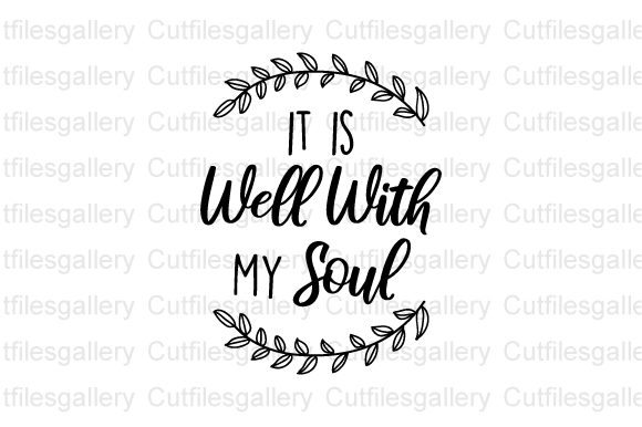 It is Well with My Soul  Graphic Crafts By cutfilesgallery