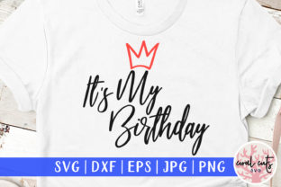 Download Free It S My Birthday Graphic By Coralcutssvg Creative Fabrica for Cricut Explore, Silhouette and other cutting machines.