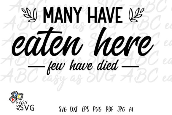 Download Free Many Have Eaten Here Few Have Died Graphic By Abceasyassvg for Cricut Explore, Silhouette and other cutting machines.