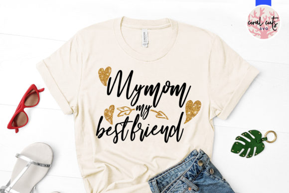 Download Free My Mom My Bestfriend Graphic By Coralcutssvg Creative Fabrica for Cricut Explore, Silhouette and other cutting machines.