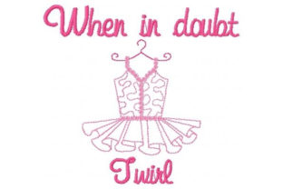 When in Doubt Twirl Dance & Drama Embroidery Design By Sookie Sews