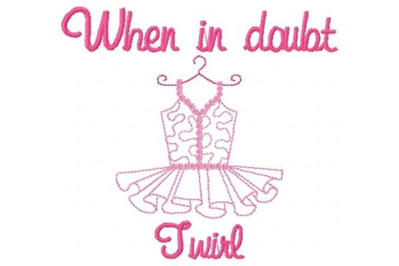 When in Doubt Twirl Dance & Drama Embroidery Design By Sue O'Very Designs