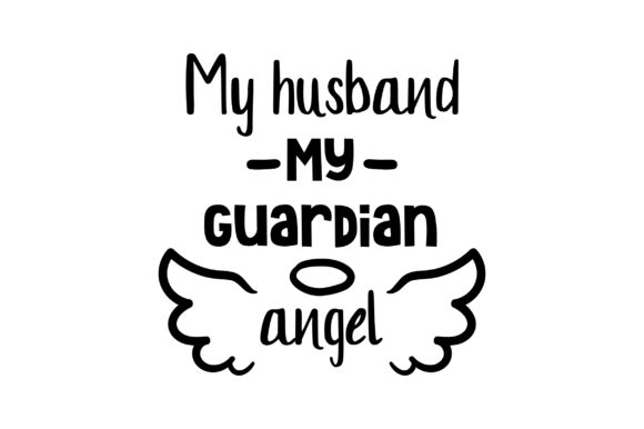 Download Free My Husband My Guardian Angel Svg Cut File By Creative Fabrica for Cricut Explore, Silhouette and other cutting machines.