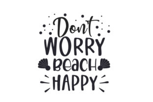 Don't Worry, Beach Happy Summer Craft Cut File By Creative Fabrica Crafts