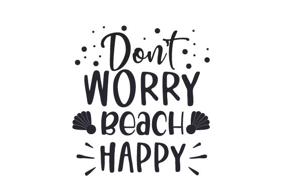 Download Free Don T Worry Beach Happy Svg Cut File By Creative Fabrica Crafts for Cricut Explore, Silhouette and other cutting machines.