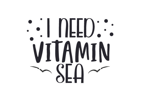 I Need Vitamin Sea Summer Craft Cut File By Creative Fabrica Crafts - Image 1