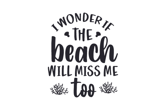 Download Free I Wonder If The Beach Will Miss Me Too Svg Cut File By Creative for Cricut Explore, Silhouette and other cutting machines.